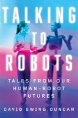 Talking to robots : tales from our human-robot futures