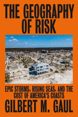 The geography of risk : epic storms, rising seas, and the costs of America's coasts