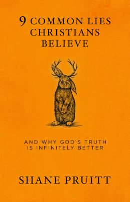 9 common lies Christians believe : and why God's truth is infinitely better