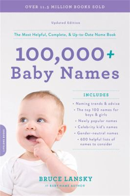 Bruce Lansky's 100,000+ baby names. The Most Helpful, Complete, & Up-to-date Name Book