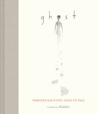 Ghost : thirteen haunting tales to tell