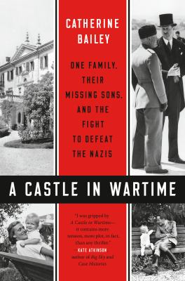 A castle in wartime : one family, their missing sons, and the fight to defeat the Nazis