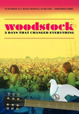 Woodstock : 3 days that changed everything