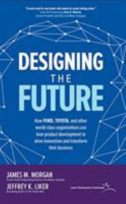 Designing the future : how Ford, Toyota, and other world-class organizations use lean product development to drive innovation and transform their business (AUDIOBOOK)