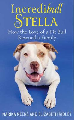 Incredibull Stella : how the love of a pit bull rescued a family (LARGE PRINT)