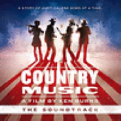 Country music, a film by Ken Burns : a story of America, one song at a time : the soundtrack.