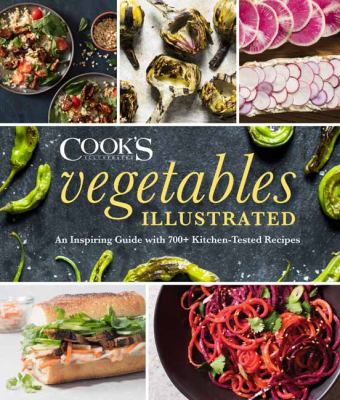 Vegetables illustrated : an inspiring guide with 700+ kitchen-tested recipes