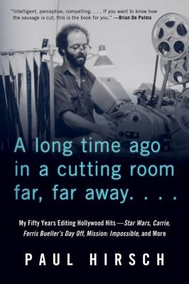 A long time ago in a cutting room far, far away : my fifty years editing Hollywood hits; Star Wars, Carrie, Ferris Bueller's day off, Mission: impossible, and more