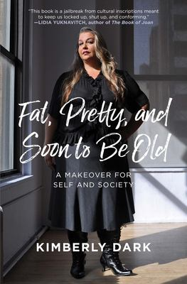 Fat, pretty, and soon to be old : a makeover for self and society