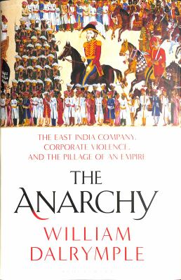 The anarchy : the relentless rise of the East India Company