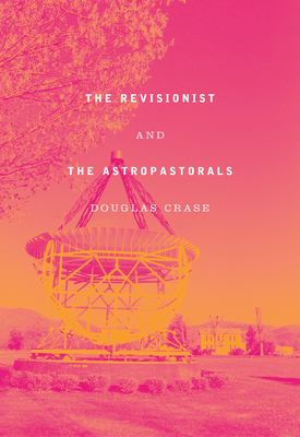 The revisionist and the astropastorals : collected poems