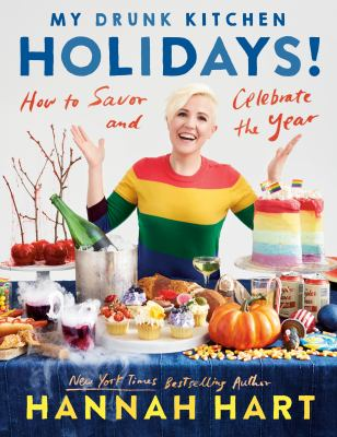 My drunk kitchen holidays! : how to savor and celebrate the year