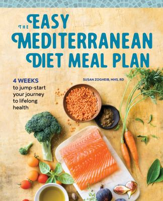 The easy mediterranean diet meal plan : 4 weeks to jump-start your journey to lifelong health