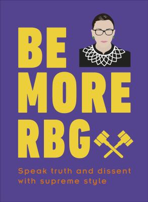 Be more RBG : speak truth and dissent with supreme style