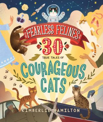 Fearless felines : 30 true tales of courageous cats