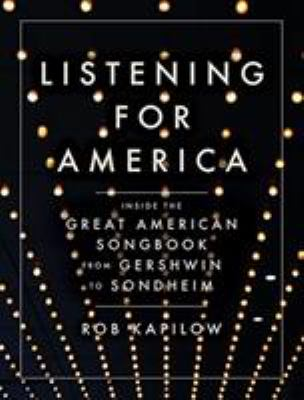 Listening for America : inside the great American songbook from Gershwin to Sondheim