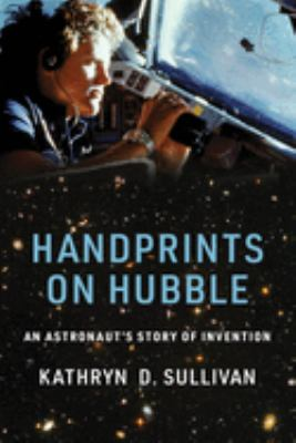 Handprints on Hubble : an astronaut's story of invention