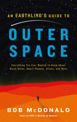 An earthling's guide to outer space : everything you ever wanted to know about black holes, dwarf planets, aliens, and more