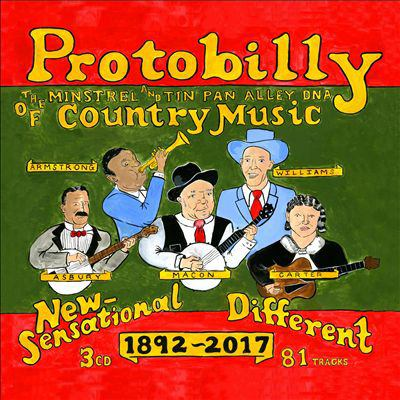 Protobilly : the minstrel & Tin Pan Alley DNA of country music, 1892-2017.