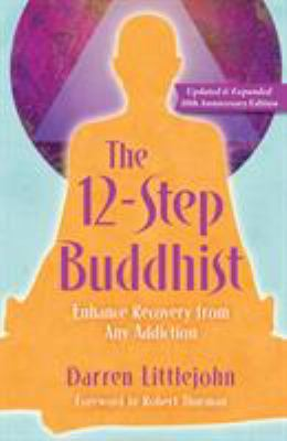 The 12-step Buddhist : enhance recovery from any addiction