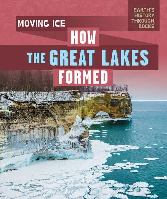 Moving ice : how the Great Lakes formed
