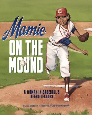 Mamie on the mound : a woman in baseball's Negro leagues