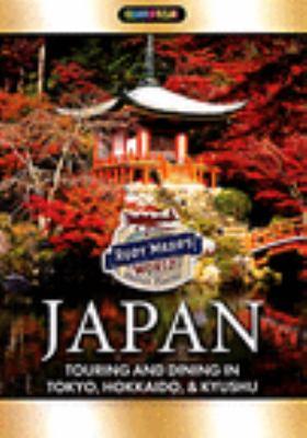 Rudy Maxa's world. Japan, touring and dining in Tokyo, Hokkaido, & Kyushu.
