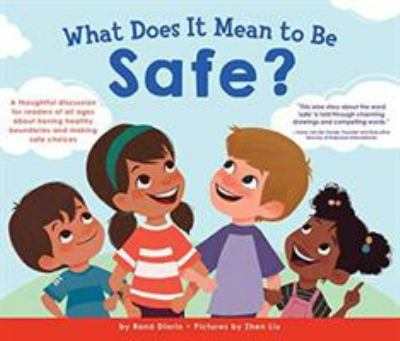 What does it mean to be safe? : a thoughtful discussion for readers of all ages about drawing healthy boundaries and making safe choices