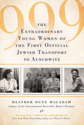 999 : the extraordinary young women of the first official transport to Auschwitz