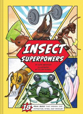 Insect superpowers : 18 real bugs that smash, zap, hypnotize, sting, and devour!