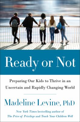 Ready or not : preparing our kids to thrive in an uncertain and rapidly changing world