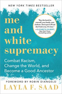 Me and white supremacy : combat racism, change the  world, and become a good ancestor