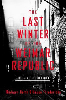 The last winter of the Weimar Republic : the rise of the Third Reich