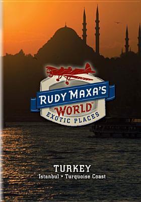 Rudy Maxa's World. Turkey : Istanbul, Turquoise Coast
