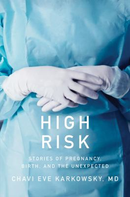 High risk : a doctor's notes on pregnancy, birth, and the unexpected