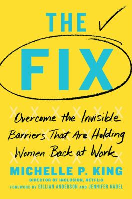 The fix : overcome the invisible barriers that are holding women back at work