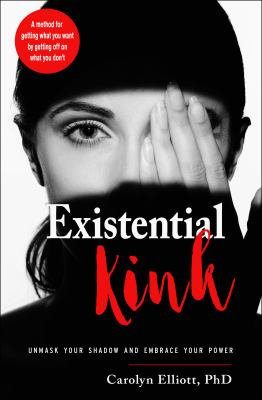 Existential kink : unmask your shadow and embrace your power