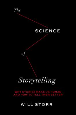The science of storytelling : why stories make us human and how to tell them better
