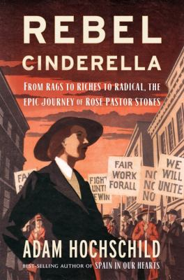 Rebel Cinderella : from rags to riches to radical, the epic journey of Rose Pastor Stokes