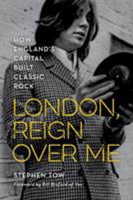 London, reign over me : how England's capital built classic rock