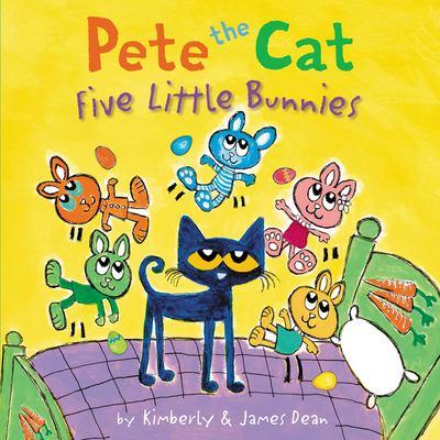 Pete the cat : five little bunnies