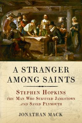 A stranger among saints : Stephen Hopkins, the man who survived Jamestown and saved Plymouth