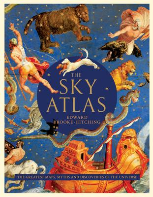 The sky atlas : the greatest maps, myths, and discoveries of the universe