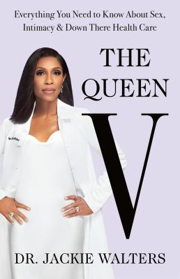 The Queen V : everything you need to know about intimacy, sex, and down there healthcare