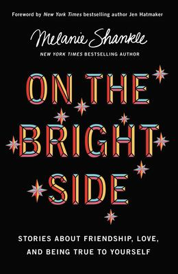 On the bright side : stories about friendship, love, and being true to yourself