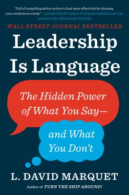 Leadership is language : the hidden power of what you say, and what you don't