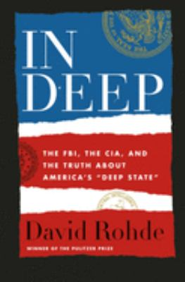 "In Deep : the FBI, the CIA, and the truth about America's ""deep state"""