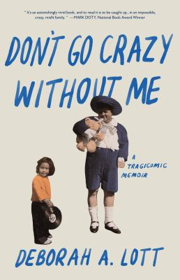 Don't go crazy without me : a memoir