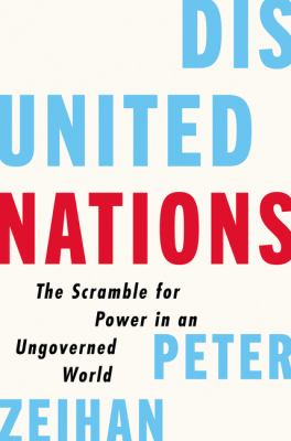 Disunited Nations : The Scramble for Power in an Ungoverned World