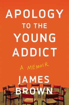 Apology to the young addict : a memoir